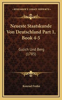 Hardcover Neueste Staatskunde Von Deutschland Part 1, Book 4-5 : Gulich und Berg (1785) Book