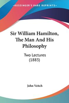 Paperback Sir William Hamilton, the Man and His Philosophy : Two Lectures (1883) Book