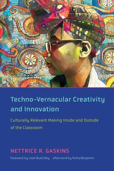 Paperback Techno-Vernacular Creativity and Innovation: Culturally Relevant Making Inside and Outside of the Classroom Book