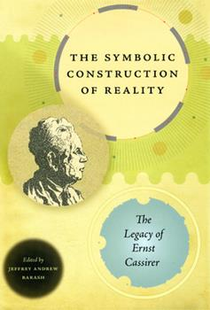 Hardcover The Symbolic Construction of Reality: The Legacy of Ernst Cassirer Book