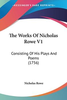 Paperback The Works Of Nicholas Rowe V1: Consisting Of His Plays And Poems (1756) Book