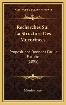 Hardcover Recherches Sur la Structure des Mucorinees : Propositions Donnees Par la Faculte (1895) Book