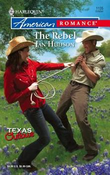 The Rebel (Texas Outlaws) (Harlequin American Romance #1135) - Book  of the Texas Outlaws