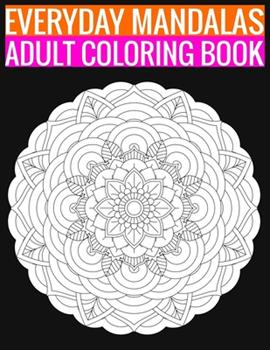 Paperback Everyday Mandalas Adult Coloring Book : 140 Page with One Side S Mandalas Illustration Adult Coloring Book Mandala Images Stress Management Coloring ... Book over Brilliant Designs to Color Book