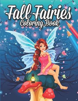 Paperback Fall Fairies Coloring Book: Fantasy Adult Coloring Book of Mythical Fairies in Gardens and Forests ( Stress Relief Coloring Book ) Book