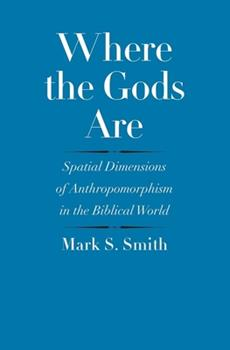 Where the Gods Are: Spatial Dimensions of Anthropomorphism in the Biblical World - Book  of the Anchor Bible Reference Library