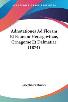 Paperback Adnotationes Ad Floram et Faunam Hercegovinae, Crnagorae et Dalmatiae Book
