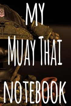 Paperback My Muay Thai Notebook : The Perfect Way to Record Your Martial Arts Progression - 6x9 119 Page Lined Journal! Book