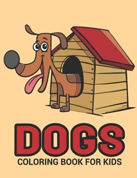 Paperback Dogs Coloring Book : A Dog House Coloring Book with Fun for Cute Cartoon Dogs Lovers, Coloring Book, Dog Coloring Books for Kids, Activity Book for Kids, Coloring Book for Kids, Children, Toddlers, Adults, Color Books Book