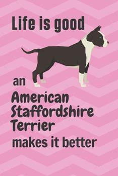 Paperback Life Is Good an American Staffordshire Terrier Makes It Better : For American Staffordshire Terrier Dog Fans Book