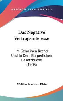 Hardcover Das Negative Vertragsinteresse: Im Gemeinen Rechte Und in Dem Burgerlichen Gesetzbuche (1903) Book