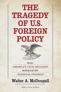 Paperback The Tragedy of U.S. Foreign Policy: How America's Civil Religion Betrayed the National Interest Book