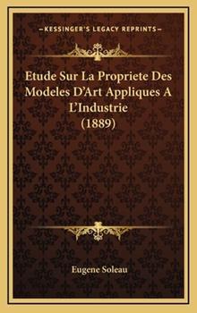 Hardcover Etude Sur la Propriete des Modeles D'Art Appliques a L'Industrie Book