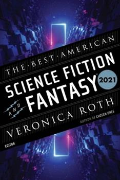 The Best American Science Fiction and Fantasy 2021 - Book  of the Best American Science Fiction and Fantasy