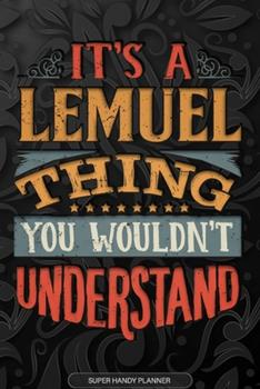 Paperback It's a Lemuel Thing You Wouldn't Understand : Lemuel Name Planner with Notebook Journal Calendar Personal Goals Password Manager & Much More, Perfect Gift for Lemuel Book