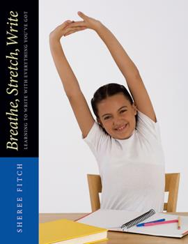Breathe, Stretch, Write: Learning to Write with Everything You've Got 1551382563 Book Cover