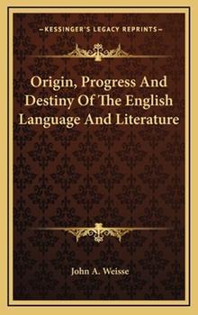 Hardcover Origin, Progress and Destiny of the English Language and Literature Book