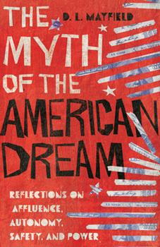 Hardcover The Myth of the American Dream : Reflections on Affluence, Autonomy, Safety, and Power Book