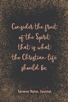 Paperback Consider the Fruit of the Spirit That Is What the Christian Life Sermon Notes Journal : Christian Inspirational Homily of the Catholic Mass Prayer Scripture Daily Bible Verse Book