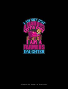 Paperback I Am Not Just Daddy's Little Girl I Am A Farmer's Daughter: Composition Notebook: Wide Ruled Book