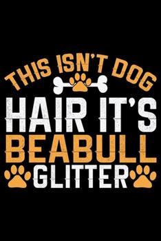 Paperback This Isn't Dog Hair It's Beabull Glitter : Cool Beabull Dog Journal Notebook - Beabull Puppy Lover Gifts - Funny Beabull Dog Notebook - Beabull Owner Gifts - Beabull Dad & Mom Gifts. 6 X 9 in 120 Pages Book