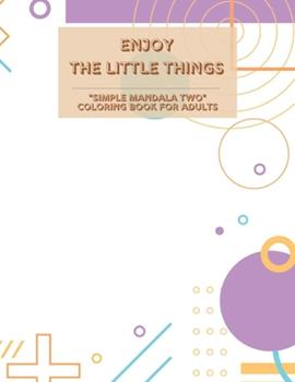 """Paperback Enjoy the Little Things: """"SIMPLE MANDALA TWO"""" Coloring Book for Adults, Large 8""""x11"""", Ability to Relax, Brain Experiences Relief, Lower Stress Book"""