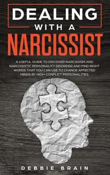 Hardcover Dealing with a Narcissist: A Useful Guide to Discover Narcissism and Narcissistic Personality Disorder and Find Right Words that You Can Use to C Book