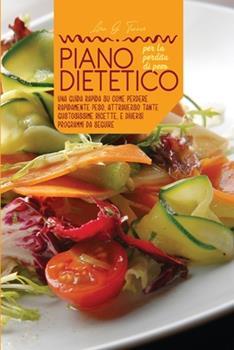 Paperback Piano dietetico per la perdita di peso: Una guida rapida su come perdere rapidamente peso, attraverso tante gustosissime ricette, e diversi programmi [Italian] Book