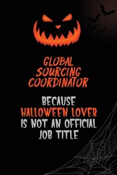 Paperback Global Sourcing Coordinator Because Halloween Lover Is Not an Official Job Title : 6x9 120 Pages Halloween Special Pumpkin Jack o'Lantern Blank Lined Paper Notebook Journal Book