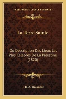 Paperback La Terre Sainte : Ou Description des Lieux les Plus Celebres de la Palestine (1820) Book