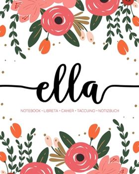 Paperback Ella: Notebook - Libreta - Cahier - Taccuino - Notizbuch: 110 pages paginas seiten pagine: Modern Florals First Name Noteboo Book