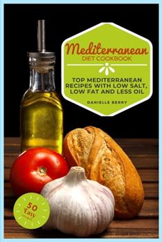 Paperback Mediterranean Diet Cookbook: Top Mediterranean Recipes with Low Salt, Low Fat and Less Oil Book