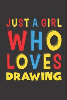 Paperback Just a Girl Who Loves Drawing : Funny Birthday Gift for Girl Women Who Loves Drawing Lined Journal Notebook 6x9 120 Pages Book
