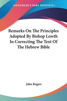 Paperback Remarks On The Principles Adopted By Bishop Lowth In Correcting The Text Of The Hebrew Bible Book
