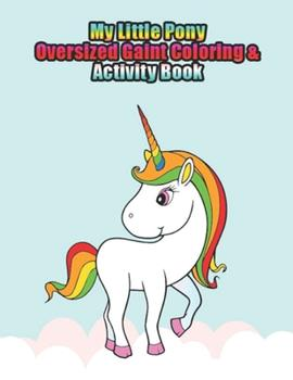 Paperback My Little Pony Oversized Gaint Coloring & Activity Book : My Little Pony Coloring Book for Kids, Children, Toddlers, Crayons, Adult, Mini, Girls and Boys. Large 8. 5 X 11. 50 Coloring Pages Book