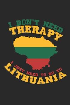 Paperback I don't need Therapy i just need to go to Lithuania: Travel Journal - 120 pages for traveller, explorers and memory hunters - Perfect for Backpackers, Book