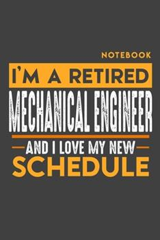 Paperback Notebook MECHANICAL ENGINEER : I'm a Retired MECHANICAL ENGINEER and I Love My New Schedule - 120 Graph Pages - 6 X 9 - Retirement Journal Book