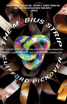 The Mobius Strip: Dr. August Mobius's Marvelous Band in Mathematics, Games, Literature, Art, Technology, and Cosmology 1560258268 Book Cover