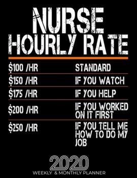 Paperback Funny Nurse Hourly Rate Gift 2020 Planner : High Performance Weekly Monthly Planner to Track Your Hourly Daily Weekly Monthly Progress. Funny Gift for Nurse - Agenda Calendar 2020 for List, Trackers, Notes and Funny Weekly Report Book