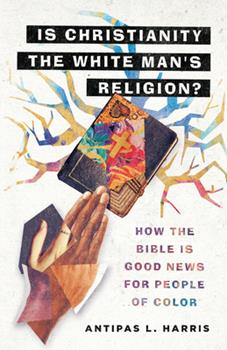 Hardcover Is Christianity the White Man's Religion? : How the Bible Is Good News for People of Color Book