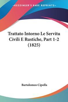 Paperback Trattato Intorno le Servitu Civili E Rustiche, Part 1-2 Book