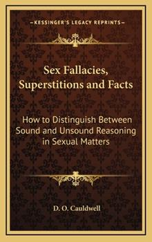 Hardcover Sex Fallacies, Superstitions and Facts : How to Distinguish Between Sound and Unsound Reasoning in Sexual Matters Book