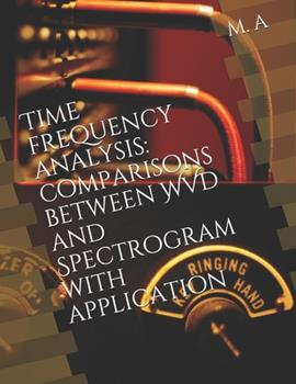 Paperback Time Frequency Analysis : Comparisons Between WVD and Spectrogram with Application Book