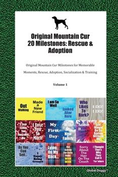 Paperback Original Mountain Cur 20 Milestones : Rescue & Adoption: Original Mountain Cur Milestones for Memorable Moments, Rescue, Adoption, Socialization & Training Volume 1 Book
