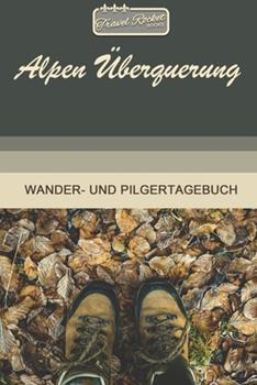 Paperback TRAVEL ROCKET Books Alpen �berquerung Wander- und Pilgertagebuch : Zum Eintragen und Ausf�llen - Wanderungen - Bergwandern - Klettertouren - H�ttentouren - Outdoor - Packliste - Tolles Geschenk F�r Wanderer [German] Book
