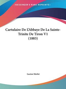 Hardcover Cartulaire de L'Abbaye de la Sainte-Trinite de Tiron V1 Book