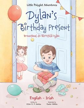 Paperback Dylan's Birthday Present / Bronntanas Do Bhreithl? Dylan - Bilingual English and Irish Edition: Children's Picture Book [Large Print] Book