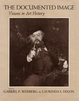 The Documented Image: Visions in Art History 0815624107 Book Cover