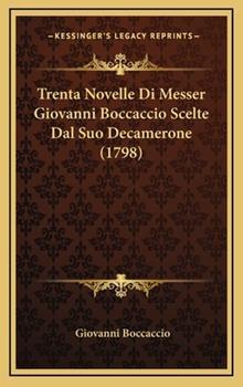 Hardcover Trenta Novelle Di Messer Giovanni Boccaccio Scelte Dal Suo Decamerone Book