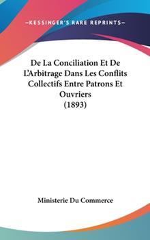 Hardcover De la Conciliation et de L'Arbitrage Dans les Conflits Collectifs Entre Patrons et Ouvriers Book